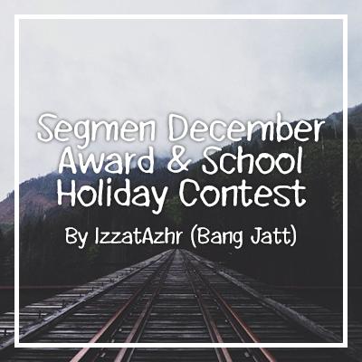 Segmen December Award & School Holiday Contest By Izzat Azhar