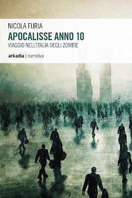 Apocalisse Anno 10  - Viaggio nell'Italia degli Zombie (Nicola Furia)