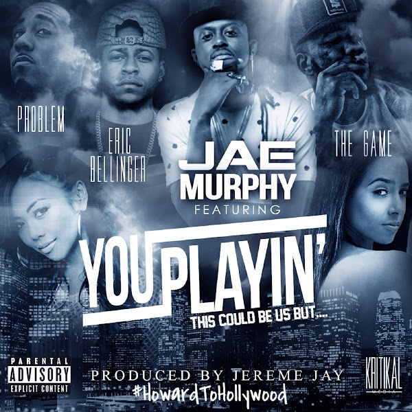 Jae Murphy - You Playin' (This Could Be Us) [feat. The Game, Eric Bellinger & Problem] - Single Cover