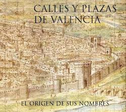 CALLES Y PLAZAS DE VALENCIA. El origen de sus nombres.