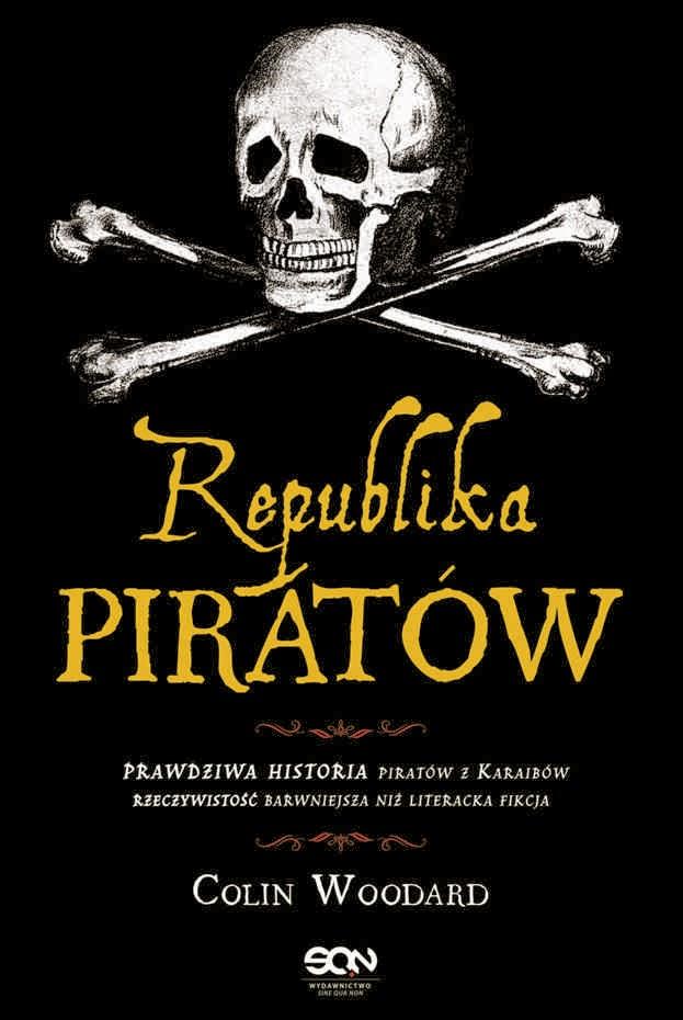Colin Woodard Republika piratów recenzja przedpremierowa recenzja opinia nowość piraci bitwy morskie potęzne okręty SQN