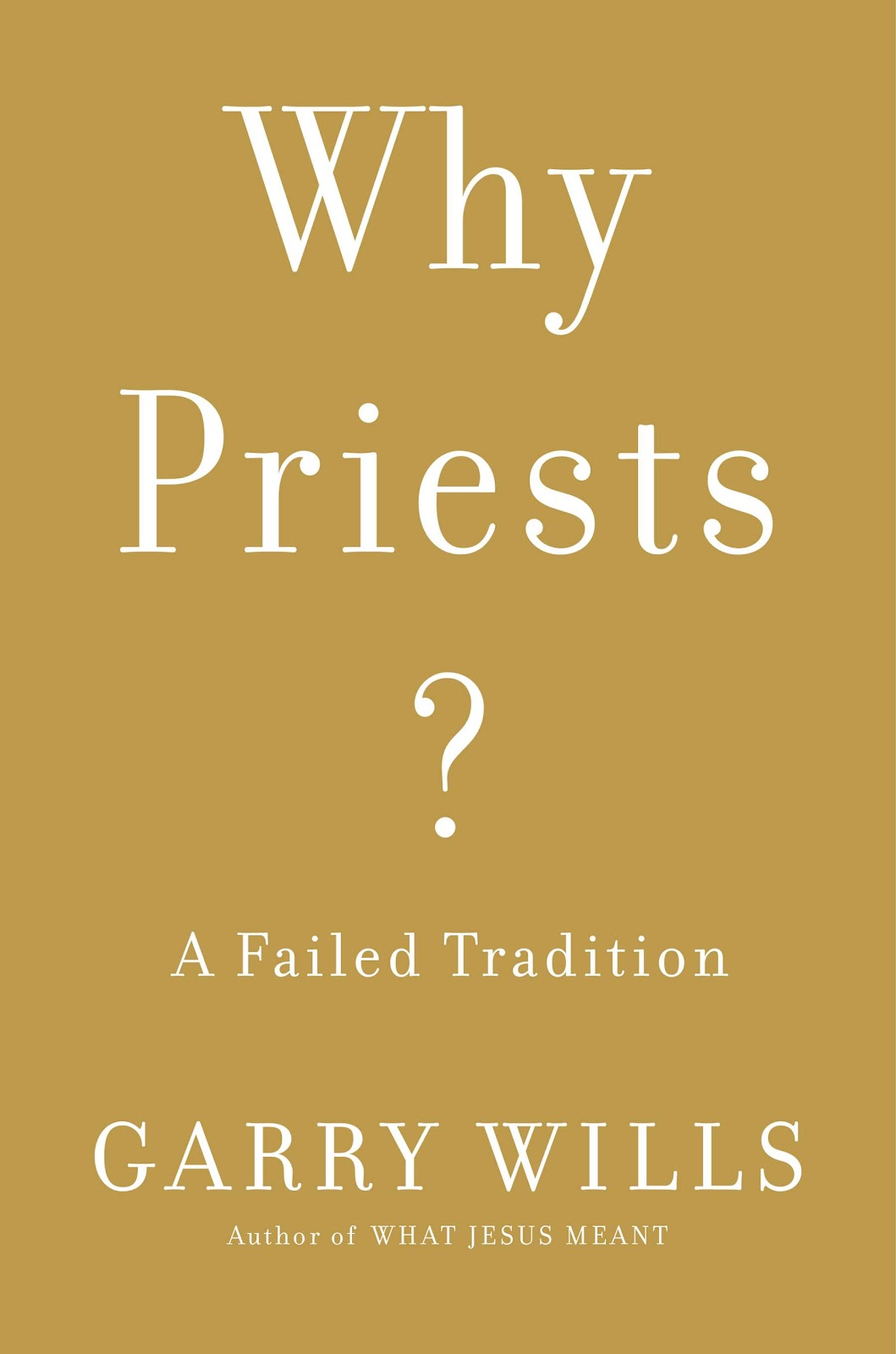 Michael Sean Winters Orders Garry Wills To Go Away, And I Order Wills's Book  Why Priests? In Response