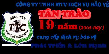 Công ty Bảo vệ Tân Trào - 19 năm cung cấp dịch vụ bảo vệ, vệ sỹ chuyên nghiệp