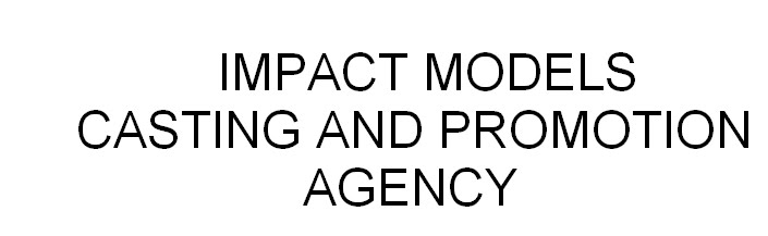 Impact Models, Casting and Promotion Agency.