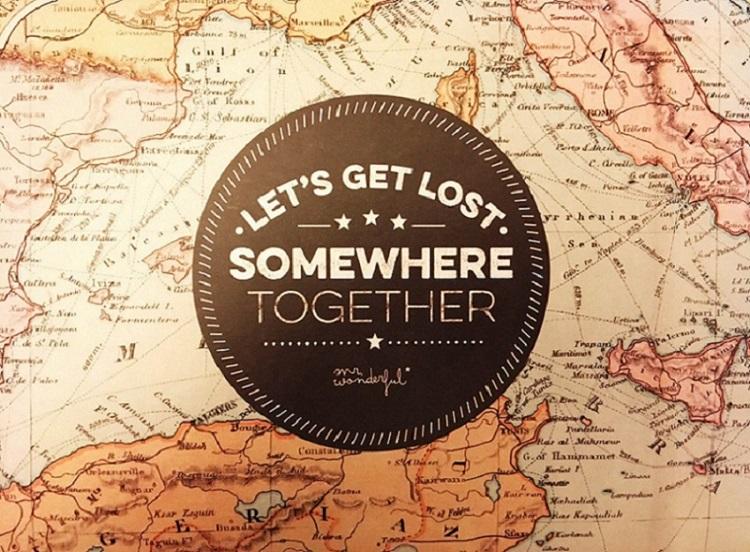 Lets get lost somewhere together