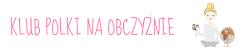 Blog należy do Klubu Polki na Obczyźnie