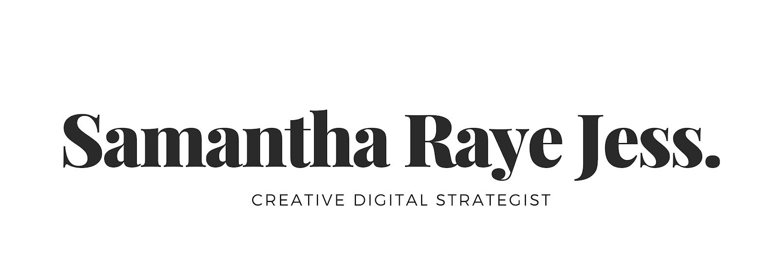 Samantha Raye Jess - Creative Digital Strategist