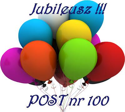 JUBILEUSZ - Post nr 100 - Nowa seria!