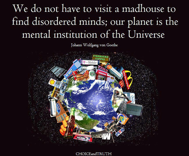 We Do Not Have To Visit A Madhouse To Find Disordered Minds Our Planet Is The Mental Institution