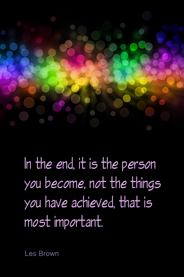 visual quote - image quotation for SUCCESS - In the end, it is the person you become, not the things you have achieved, that is most important. - Les Brown