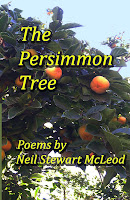 http://www.amazon.com/Persimmon-Poems-Stewart-McLeod-Volume/dp/1491082364/ref=sr_1_3?ie=UTF8&qid=1387169680&sr=8-3&keywords=poetry+Neil+Stewart+McLeod
