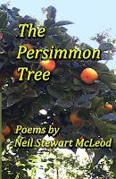 http://www.amazon.com/Persimmon-Poems-Stewart-McLeod-Volume/dp/1491082364/ref=sr_1_3?ie=UTF8&qid=1387169680&sr=8-3&keywords=poetry+Neil+Stewart+McLeod