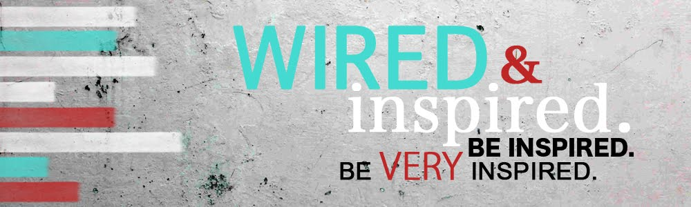 Wired and Inspired.