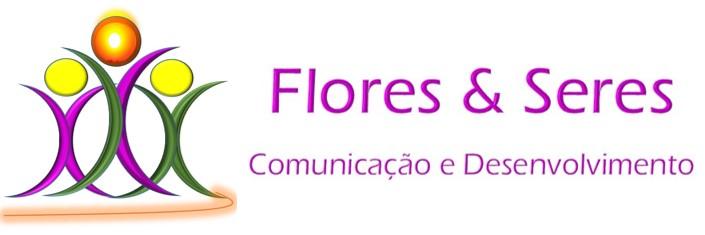 FLORES e SERES Comunicação e Desenvolvimento.