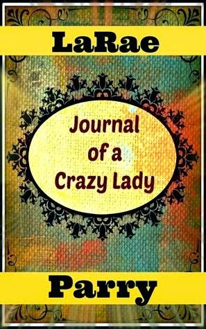 http://www.amazon.com/Journal-Crazy-Lady-LaRae-Parry-ebook/dp/B00E7W9HGA/ref=la_B00DDTGREI_1_1?s=books&ie=UTF8&qid=1398709975&sr=1-1