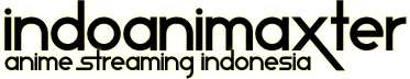 indoanimaxter ~ Anime Streaming Indonesia