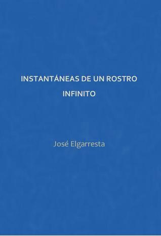 José Elgarresta. Instantáneas de un rostro infinito.