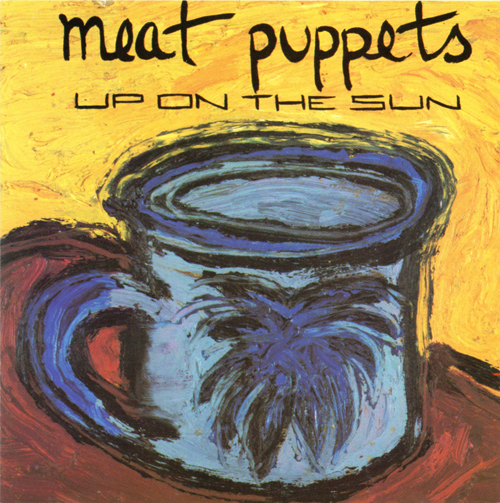 Power Pop Lovers Meat Puppets Up On The Sun