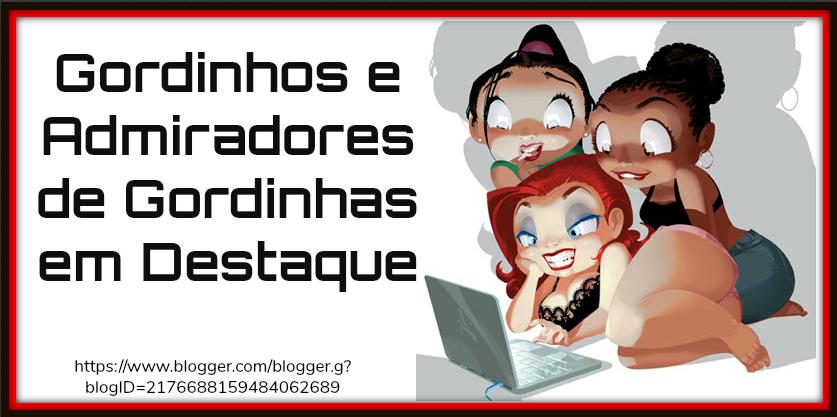 GORDINHOS E ADMIRADORES DE GORDINHAS EM DESTAQUE