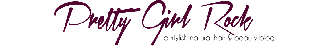 Pretty Girl Rock | A Stylish Natural Hair & Beauty Blog