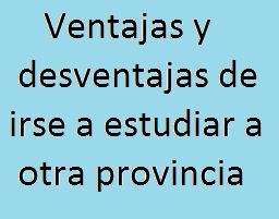 Ventajas, Desventajas, Estudiar, Universidad, Provincia