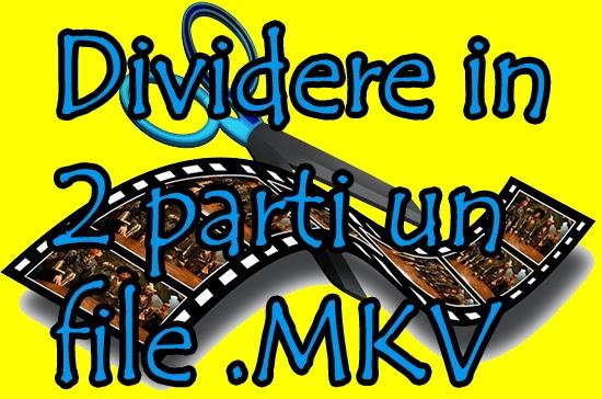 Dividere in più parti File MKV in modo veloce