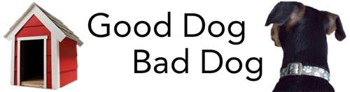 Good-Dog. Bad-Dog.