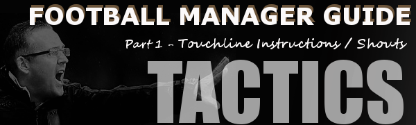 FM Tactics Guide; Touchline instructions and shouts