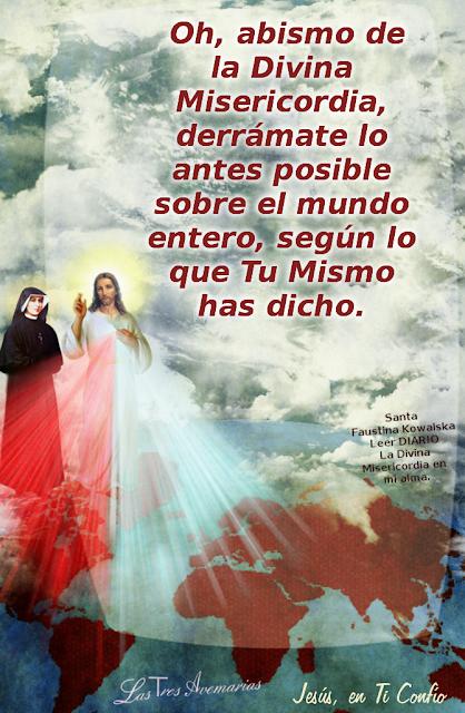 divina misericordia abarca el mundo enterro y que los rayos de tu misericrdia fluyan sobre mi alama