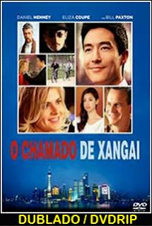 Assistir O Chamado de Xangai Dublado 2014