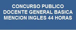 LLAMADO A CONCURSO PUBLICO DOCENTE GENERAL BASICA MENCION INGLES