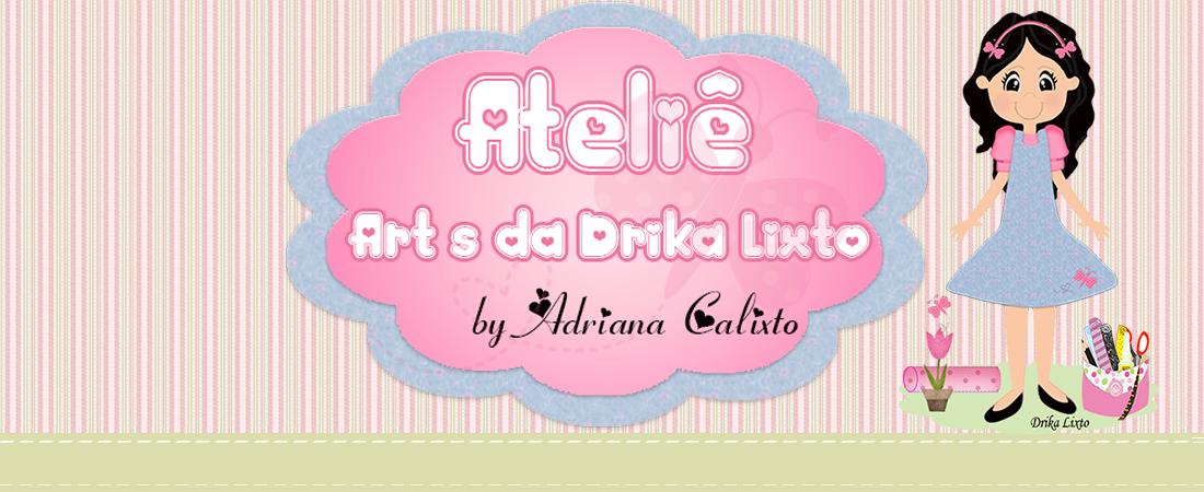 atelie Art's da Drika Lixto