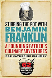 WANT TO READ MORE ABOUT BEN FRANKLIN AND ENJOY MORE GREAT DISHES ADAPTED FROM COLONIAL RECIPES?