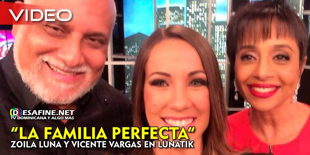 http://www.desafine.net/2015/04/zoila-luna-y-vicente-vargas-hablan-sobre-la-familia-perfecta-en-lunatik.html