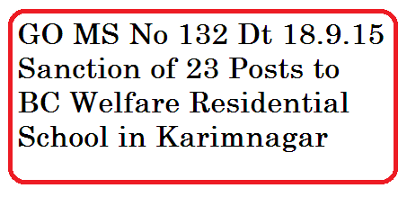 BACKWARD  CLASSES  WELFARE  DEPARTMENT  –  Sanction  of  posts  to    new B.C. Residential School for Girls at Kamalapur (V&M) Karimnagar District – Orders - Issued.go-ms-no-132-sanction-of-23-posts-to-bc-welfare-residential-schools