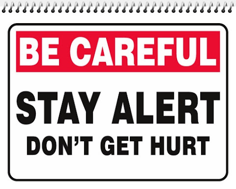 Be Careful: Stay Alert and Don't Get Hurt