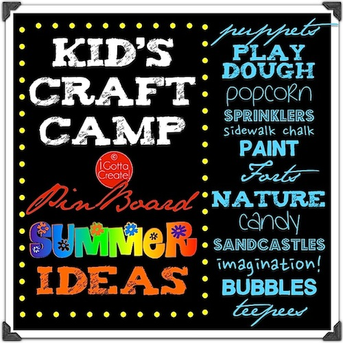 Kids Craft Camp Summer Ideas Pin Board ~ Great ideas! Many pinned from the Wildly Original link party at I Gotta Create!