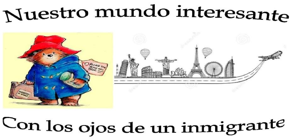 Nuestro mundo interesante Con los ojos de un inmigrante