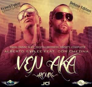 Ven Aka Remix - Alberto Stylee Ft Don Chezina