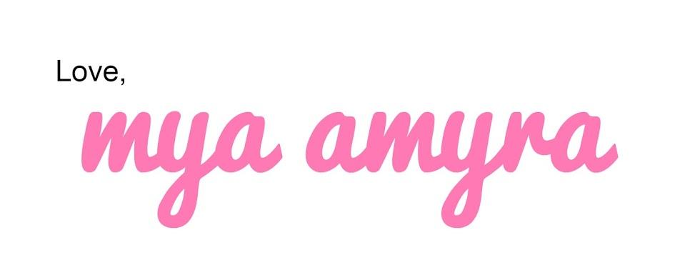 Love, Mya Amyra.