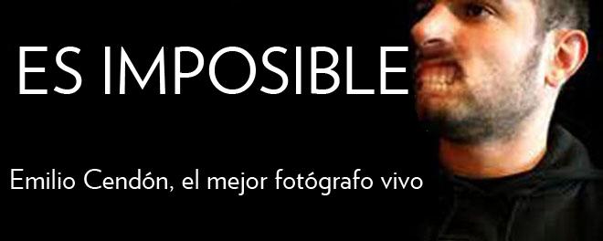 ES IMPOSIBLE. Emilio Cendón, el mejor fotógrafo vivo