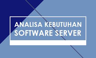 Analisa Kebutuhan Perangkat Lunak Server