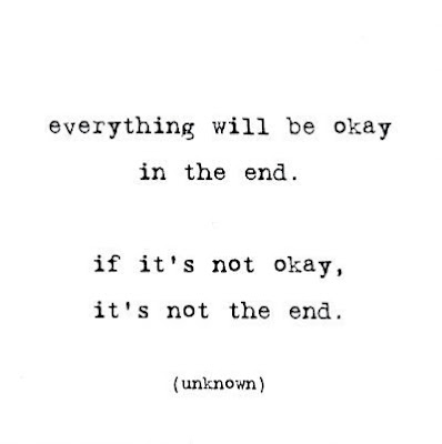 Everything will be okay in the end     If it's not okay, it's not the end