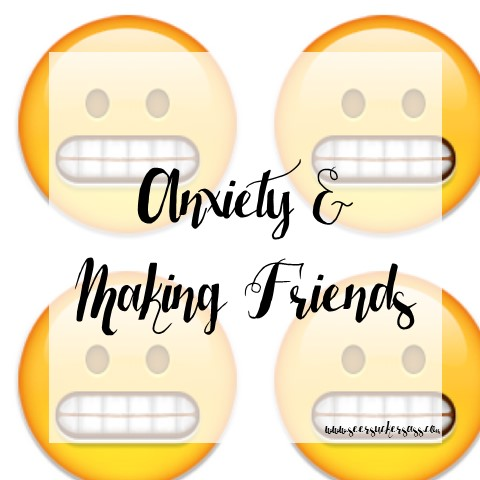 Wednesday Wisdom:  Anxiety & Making Friends