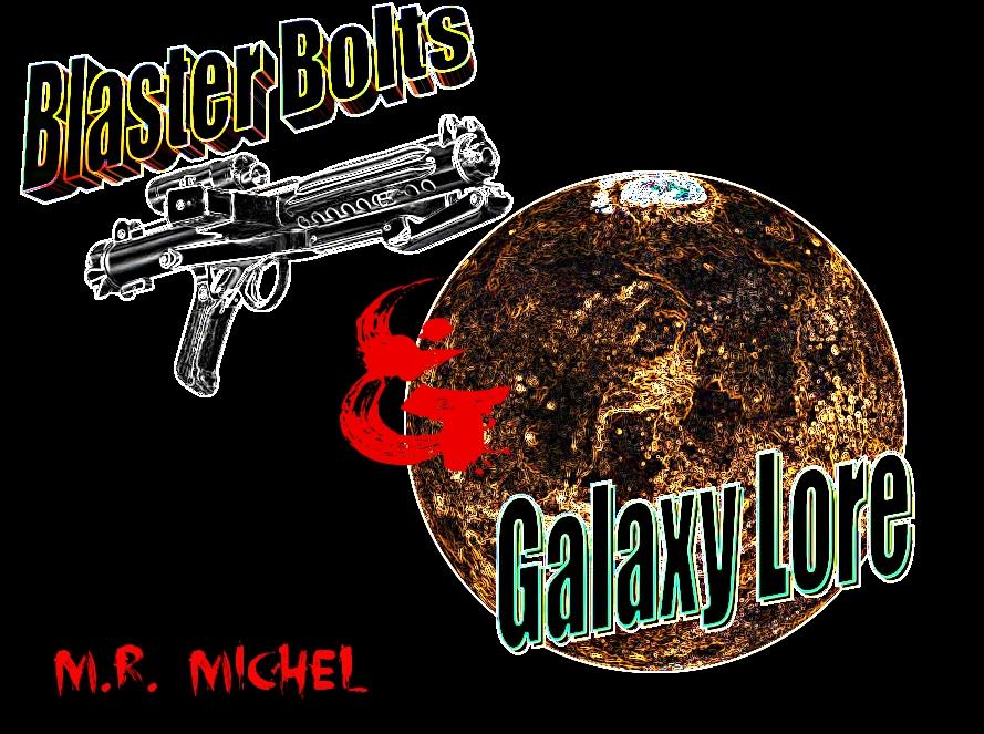 Blaster Bolts & Galaxy Lore