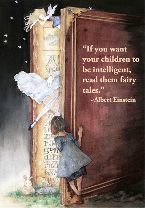 """If you want your children to be intelligent, read them fairy tales"" - Albert Einstein"