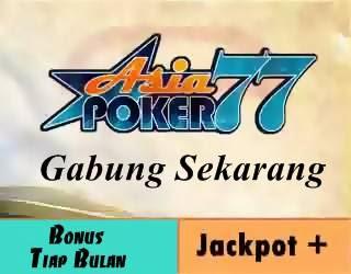 Asiapoker77 bonus jackpot plus tiap bulan