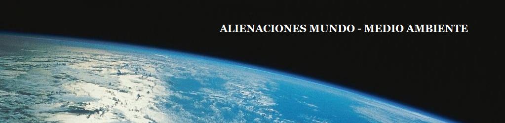 Alienaciones / Mundo-Medio Ambiente