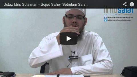 Ustaz Idris Sulaiman – Sujud Sahwi Sebelum Salam atau Selepas Salam?