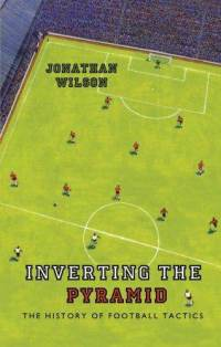 inverting-pyramid-history-football-tactics-jonathan-wilson-paperback-cover-art.jpg